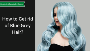 How to Get rid of Blue Grey Hair