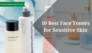 10 Best Face Toners for Sensitive Skin