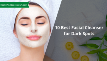 10 Best Facial Cleanser for Dark Spots