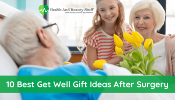 10 Best Get Well Gift Ideas After Surgery