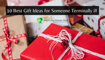 10 Best Gift Ideas for Someone Terminally ill