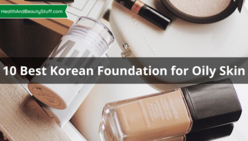 10 Best Korean Foundation for Oily Skin