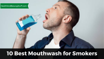 10 Best Mouthwash for Smokers