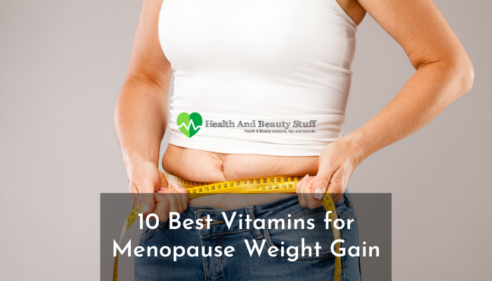 10 Best Vitamins for Menopause Weight Gain