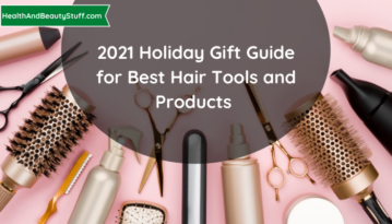 2021 Holiday Gift Guide for Best Hair Tools and Products
