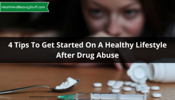 4 Tips To Get Started On A Healthy Lifestyle After Drug Abuse