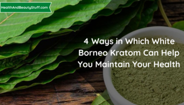 4 Ways in Which White Borneo Kratom Can Help you Maintain your Health