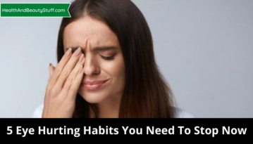 5 Eye Hurting Habits You Need To Stop Now