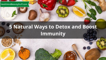 5 Natural Ways to Detox and Boost Immunity