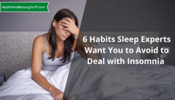 6 Habits Sleep Experts Want You to Avoid to Deal with Insomnia