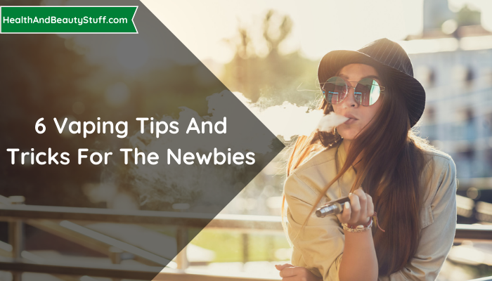 6 Vaping Tips And Tricks For The Newbies
