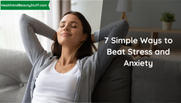 7 Simple Ways to Beat Stress and Anxiety