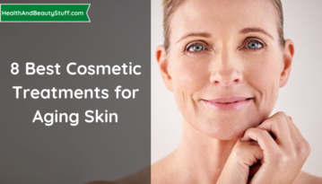 8 Best Cosmetic Treatments for Aging Skin