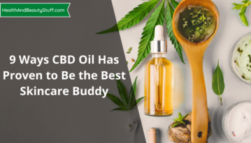 9 Ways CBD Oil Has Proven to Be the Best Skincare Buddy
