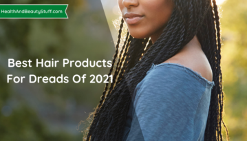 Best Hair Products For Dreads Of 2021