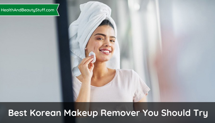 Best Korean Makeup Remover You Should Try