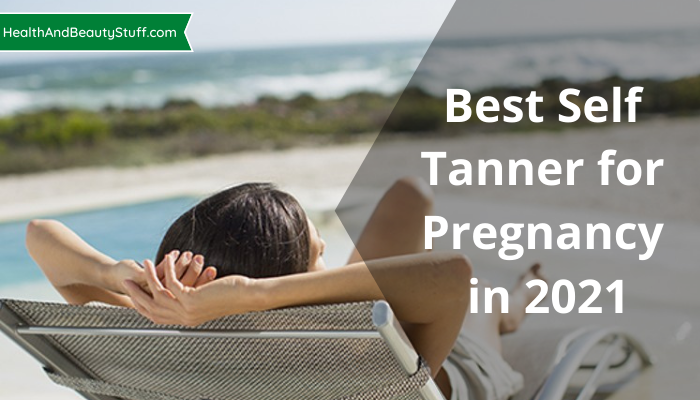Best Self Tanner for Pregnancy in 2021