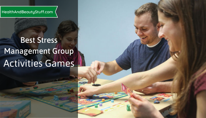 Best Stress Management Group Activities Games for adults, students and employees