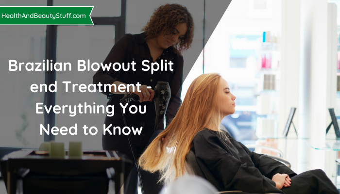 Brazilian Blowout Split end Treatment - Everything You Need to Know