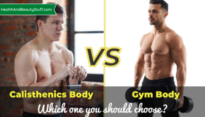 Calisthenics body VS Gym body - Which one you should choose