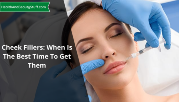 Cheek Fillers When Is The Best Time To Get Them