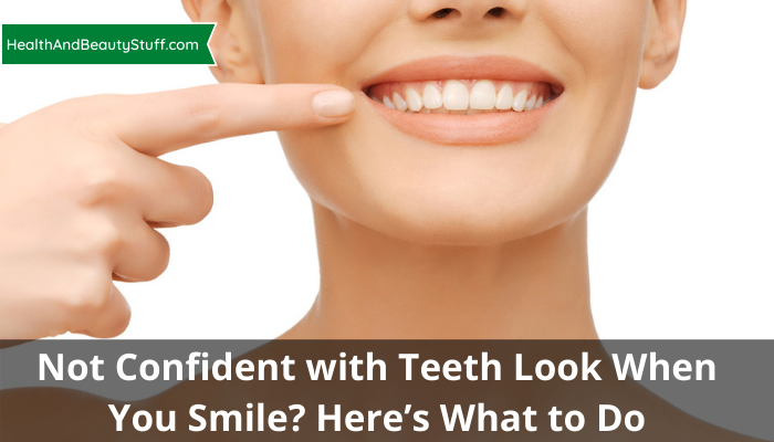 Not Confident with Teeth Look When You Smile? Here's What to Do