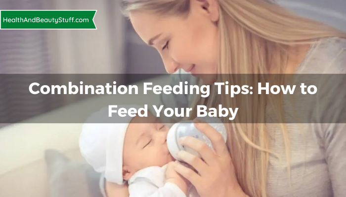 Combination Feeding Tips: How to Feed Your Baby