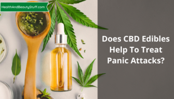 Does CBD Edibles Help To Treat Panic Attacks?