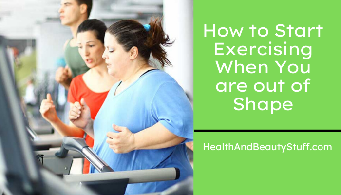 How to Exercising When You are out of Shape
