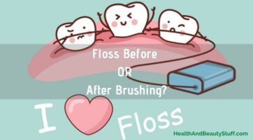 Floss Before OR After Brushing