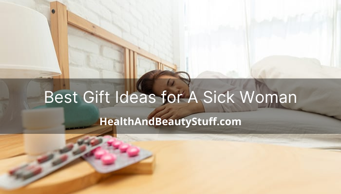 Gift Ideas for Sick Woman