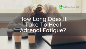 How Long Does It Take To Heal Adrenal Fatigue