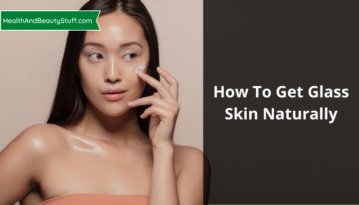 How To Get Glass Skin Naturally