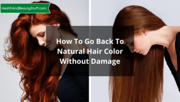 How To Go Back To Natural Hair Color Without Damage