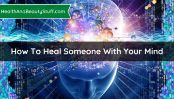 How To Heal Someone With Your Mind