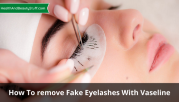How To remove Fake Eyelashes With Vaseline