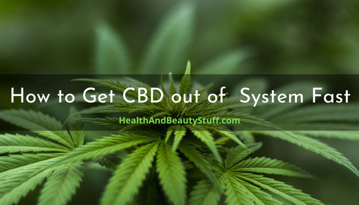 How to Get CBD out of System Fast
