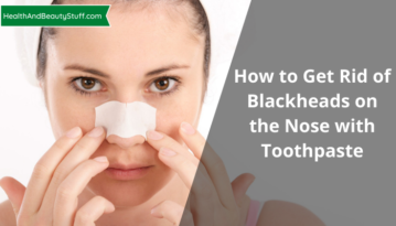 How to Get Rid of Blackheads on the Nose with Toothpaste