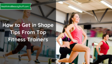 How to Get in Shape Tips From Top Fitness Trainers