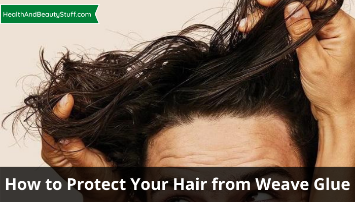 How to Protect Your Hair from Weave Glue