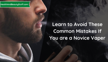 Learn to Avoid These Common Mistakes If You are a Novice Vaper
