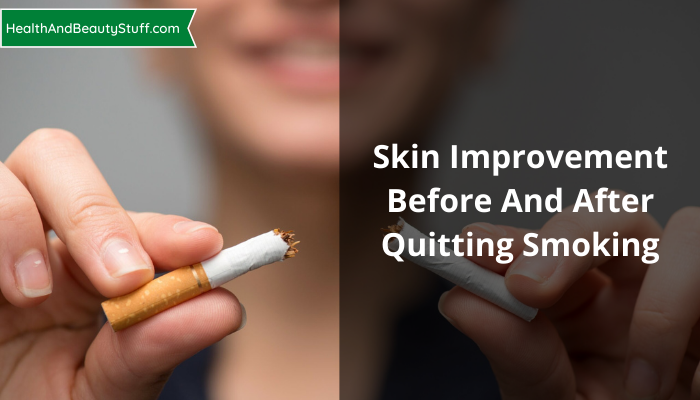 Skin Improvement: Before And After Quitting Smoking-Let's See The Differences