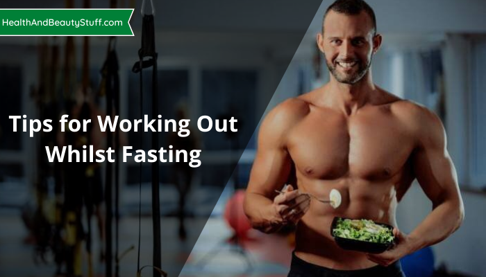 Tips for Working Out Whilst Fasting