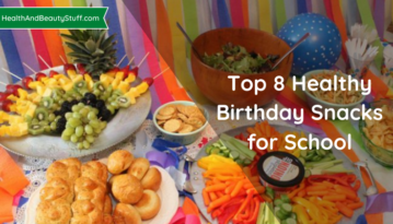Top 8 Healthy Birthday Snacks for School
