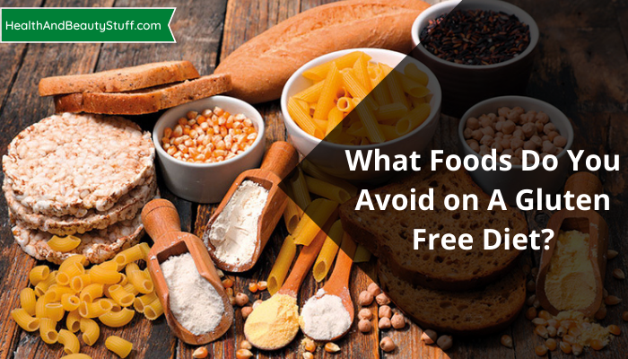 What Foods Do You Avoid on A Gluten Free Diet?