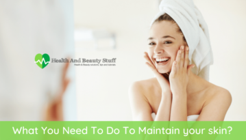 What You Need To Do To Maintain your skin
