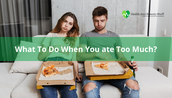 What to do when you ate too much