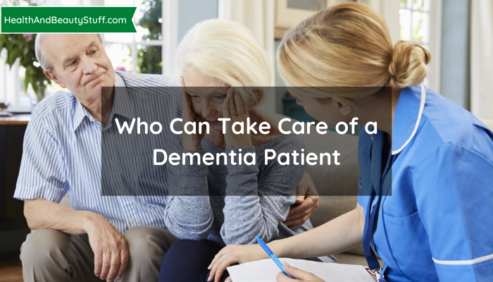 Who Can Take Care of a Dementia Patient