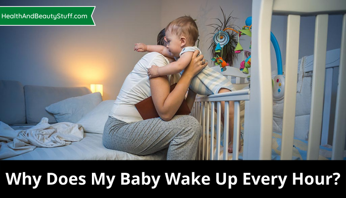 Why Does My Baby Wake Up Every Hour?