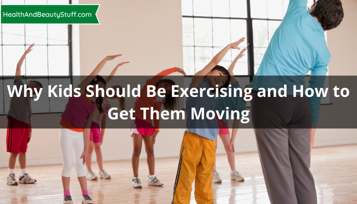 Why Kids Should Be Exercising and How to Get Them Moving